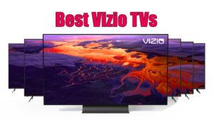 Best Vizio TVs